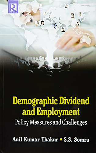 Demographic Dividend and Employment : Policy Measures: edited by Anil