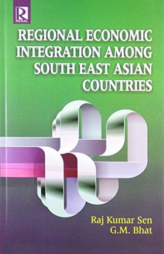 Regional Economic Integration Among South East Asian: Raj Kumar Sen