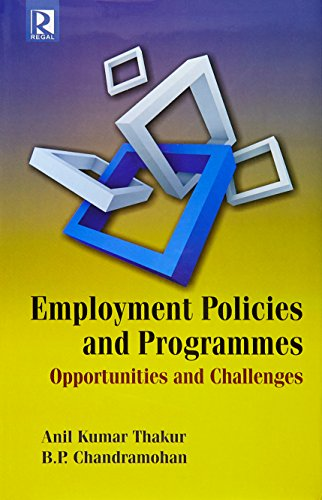 Employment Policies and Programmes : Opportunities and: edited by Anil