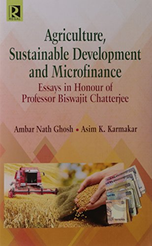 Agriculture, Sustainable Development and Microfinance: Ambar Nagh Ghosh,