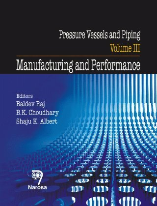 Pressure Vessels and Piping, Vol. III: Manufacturing and Performance: Baldev Raj, B.K. Choudhary & ...