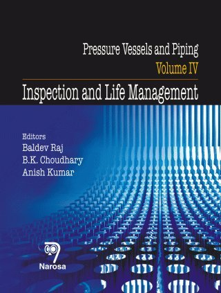 Pressure Vessels and Piping, Vol. IV: Inspection and Life Management: Baldev Raj, B.K. Choudhary & ...