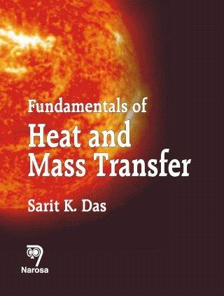 Fundamentals of Heat and Mass Transfer: Sarit K. Das