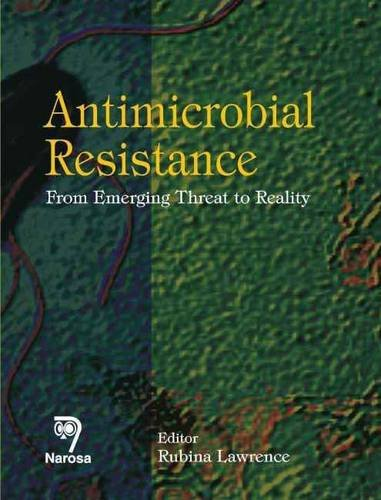 Antimicrobial Resistance: From Emerging Threat to Reality: Rubina Lawrence (Ed.)
