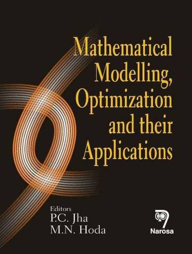 Mathematical Modelling, Optimization and their Applications: P.C. Jha & M.N. Hoda (Eds)
