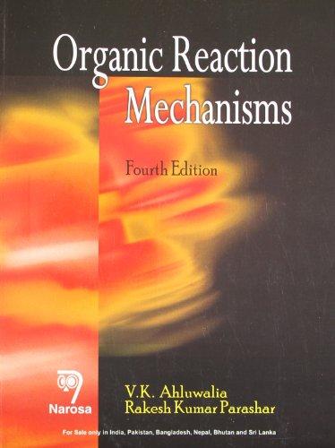 Organic Reaction Mechanisms, Fourth Edition: Rakesh Kumar Parashar,V.K.