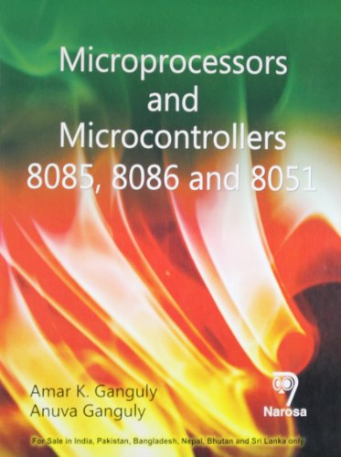 Microprocessors and Microcontrollers 8085, 8086 and 8051,: A.K. Ganguly
