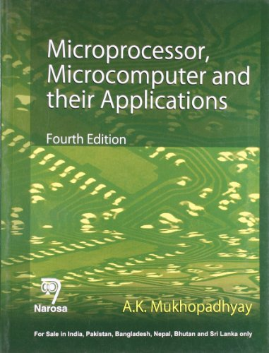 Microprocessor, Microcomputer and their Applications, Fourth Edition: A.K. Mukhopadhyay