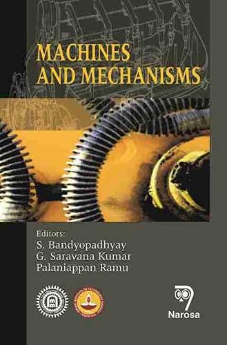 Machines and Mechanisms: S. Bandyopadhyay, G. Saravana Kumar & Palaniappau Ramu (Eds)