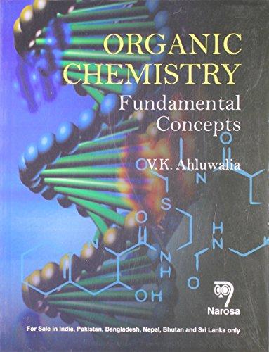 Organic Chemistry: Fundamental Concepts: V.K. Ahluwalia