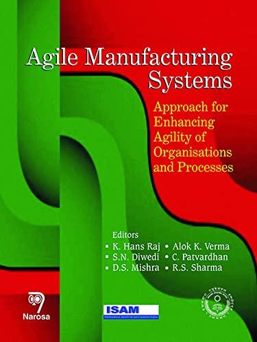 Agile Manufacturing Systems: Approach for Enhancing Agility: K. Hans Raj