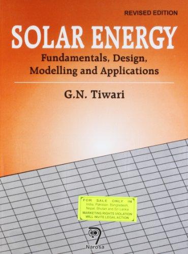 Solar Energy: Fundamentals, Design, Modelling and Applications,: G.N. Tiwari