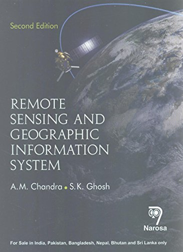 Remote Sensing and Geographic Information System (Second Edition): A.M. Chandra,S.K. Ghosh
