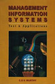 MANAGEMENT INFORMATION SYSTEMS (TEXT & APPLICATIONS): C.S.V. Murthy