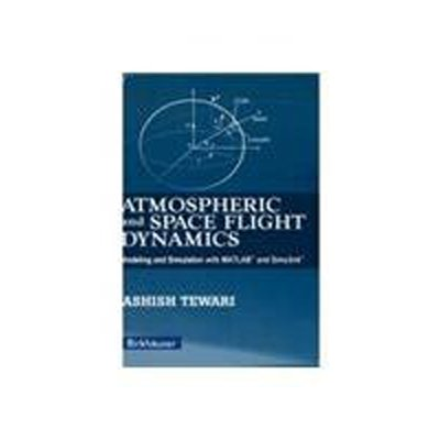 9788184893335: Atmospheric And Space Flight Dynamics: Modeling And Simulation With Matlab And Simulink