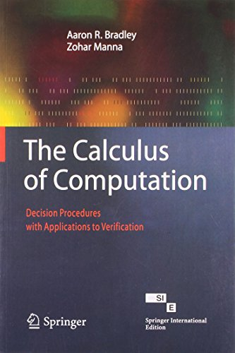 9788184893960: The Calculus of Computation : Decision Procedures with Applications to Verification