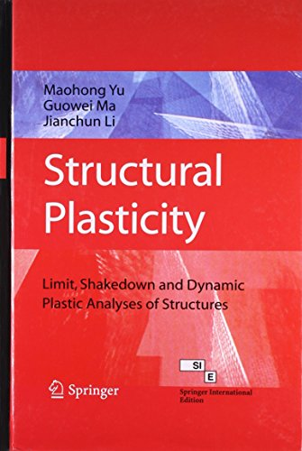 9788184894929: Structural Plasticity: Limit, Shakedown And Dynamic Plastic Analyses Of Structure