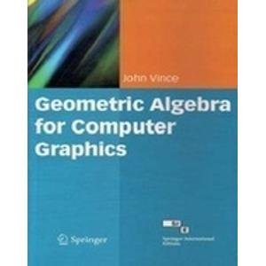 Geometric Algebra for Computer Graphics: John Vince