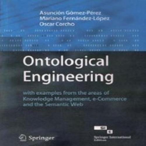 9788184897906: ONTOLOGICAL ENGINEERING: WITH EXAMPLES FROM THE AREAS OF KNOWLEDGE MANAGEMENT, E-COMMERCE AND THE SEMANTIC WEB
