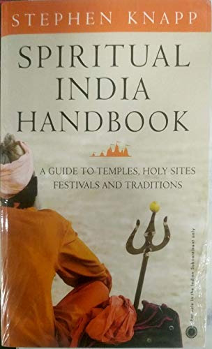 Spiritual India Handbook: A Guide to Temples, Holy Sites, Festivals and Traditions