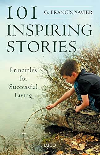 101 Inspiring Stories: Principles for Successful Living: G. Francis Xavier