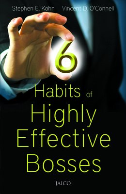 6 Habits of Highly Effective Bosses: Stephen E. Kohn,Vincent D. O?connell