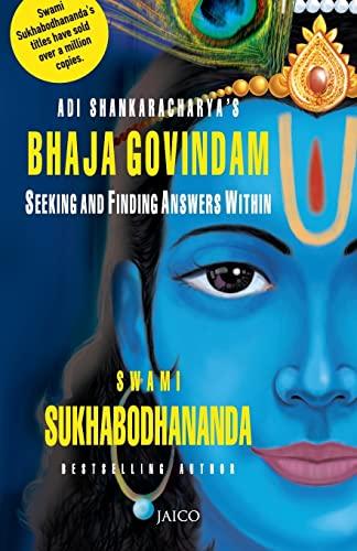 Adi Shankaracharya?s Bhaja Govindam: Swami Sukhabodhananda
