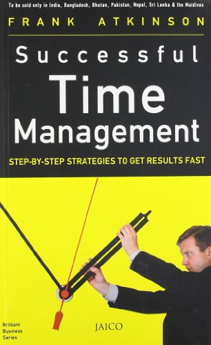 Successful Time Management: Step-By-Step Strategies to Get Results Fast