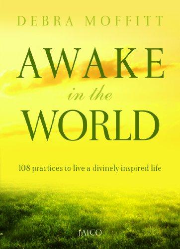 Awake in the World: 108 Practices to: Debra Moffitt