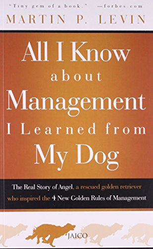 9788184952964: All I Know About Management I Learned from My Dog: The Real Story of Angel, a Rescued Golden Retriever Who Inspired the 4 New Golden Rules of Management