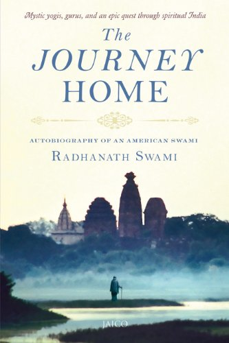 The Journey Home: Autobiography of an American Swami Radhanath Swami (Mystic yogis, gurus, and an...