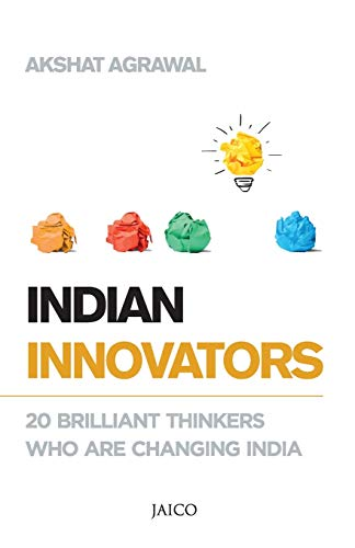 Indian Innovators: 20 Brilliant Thinkers Who are Changing India: Akshat Agrawal