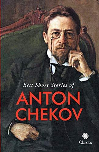 Best Short Stories of Anton Chekov: Anton Chekov