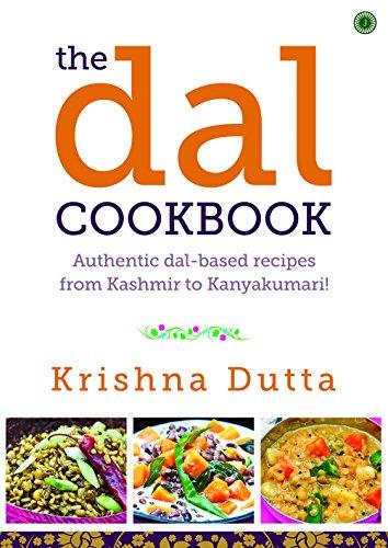 The Dal Cookbook: Authentic Dal Based Recipes: Krishna Dutta