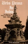9788185002002: Urbs Prima in India: An Epoch in the History of Bombay, 1840-1865