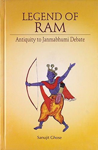 Legend of Ram: Antiquity to Janmabhumi Debate: Sanujit Ghose
