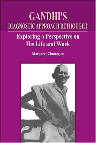 Gandhi's Diagnostic Approach Rethought: Exploring a Perspective on His Life and Work: ...