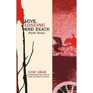 Love, Longing and Death: Mystic Stories: Amar Jaleel