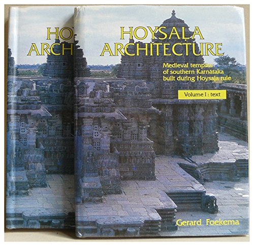 Hoysala Architecture: Medieval Temples of Southern Karnataka Built During Hoysala Rule: Volume I: ...