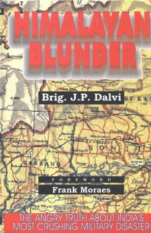 Himalayan Blunder: The Angry Truth About India's Most Crushing Military Disaster: Dalvi, J. P.