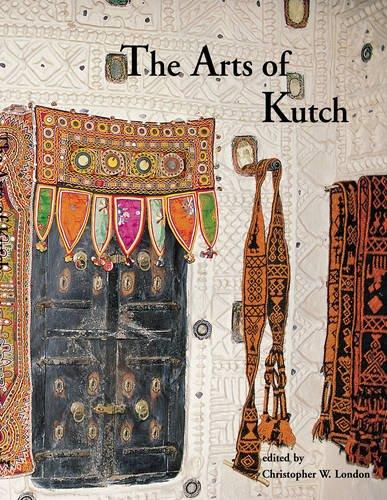 The Arts of Kutch: Christopher W. London(Editor)