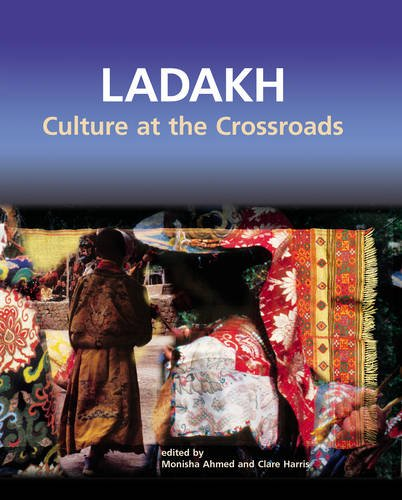 Ladakh : Culture at the Crossroads: Monisha Ahmed and Clare Harris