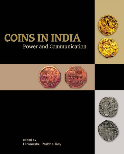 Coins in India: Power and Communication (Hardcover): Himanshu Prabha Ray