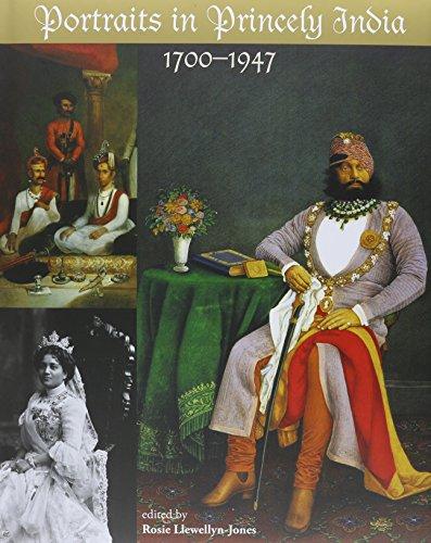 Portraits in Princely India: 1700-1900: Rosie Llewellyn-Jones