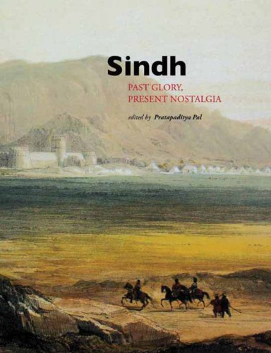 Sindh : Past Glory Present Nostalgia: Pratapaditya Pal
