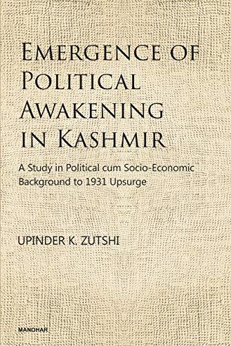 Emergence of Political Awakening in Kashmir: Zutshi, U.K.