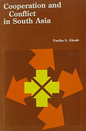 Cooperation and Conflict in South Asia: Partha S. Ghosh