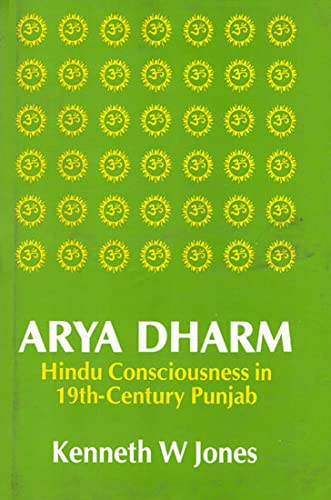 Arya Dharm: Hindu Consciousness in 19th Century Punjab: Jones, Kenneth W.
