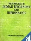 Researches in Indian Epigraphy and Numismatics: Agrawal, Jagannath