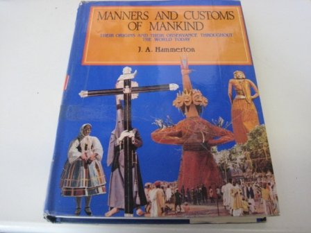 Manners and Customs of Mankind: Their Origins and Their Observance Throughout the World today, 3 ...